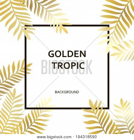 Tropic Golden Palm Trees Leaves And Black Text And Frame On The White Background. Luxury Design Trop