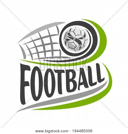 Vector illustration on theme football game, simple poster for soccer club, ball flying on curve trajectory in gate with net, image with text - football, clip art design with football ball and goal.