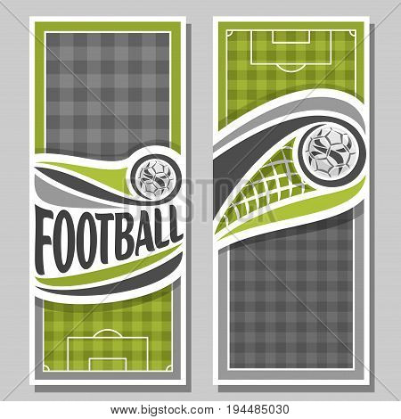 Vector vertical Banners for Football: 2 layouts for title on football theme, soccer ball flying in net of goal, sports football field top view, invitation tickets for text on grey checkered background