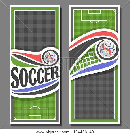 Vector vertical Banners for Soccer: 2 layouts for title on soccer theme, green sports football field top view, soccer ball flying in net of goal, invite tickets for text on grey checkered background.