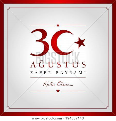 Turkey National Day Victory 30 August. (Turkish: 30 Agustos Zafer Bayrami)