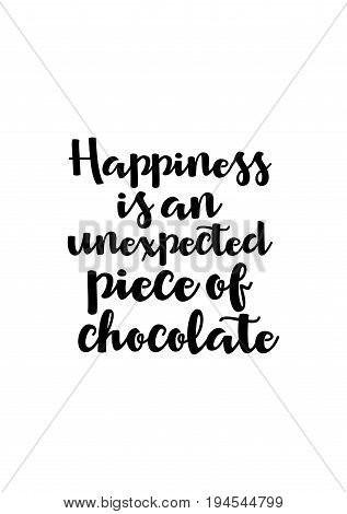 Quote typographical about chocolate. Graphic design lifestyle lettering. Happiness is an unexpected piece of chocolate.
