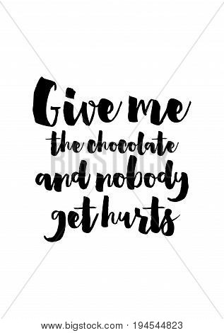 Quote typographical about chocolate. Graphic design lifestyle lettering. Give me the chocolate and robody get hurts.