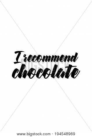 Quote typographical about chocolate. Graphic design lifestyle lettering. I recommend chocolate.