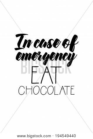 Quote typographical about chocolate. Graphic design lifestyle lettering. In case of emergency, eat chocolate.