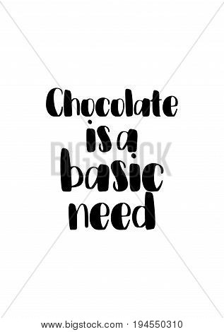 Quote typographical about chocolate. Graphic design lifestyle lettering. Chocolate is a basic need.