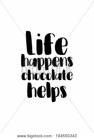 Quote typographical about chocolate. Graphic design lifestyle lettering. Life happens chocolate helps.