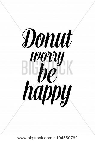 Quote typographical about chocolate. Graphic design lifestyle lettering. Donut worry be happy.