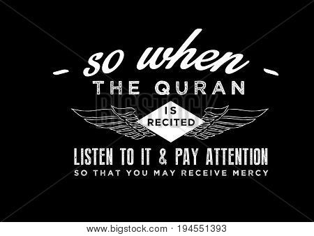 so when the quran is recited listen to it & pay attention to that you may receive mercy