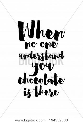Quote typographical about chocolate. Graphic design lifestyle lettering. When no one understand you, chocolate is there.