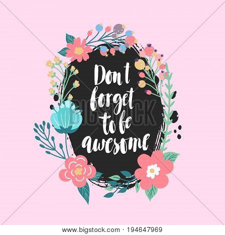 Don't forget to be awesome - lettering. Motivational quote. Bright floral card.