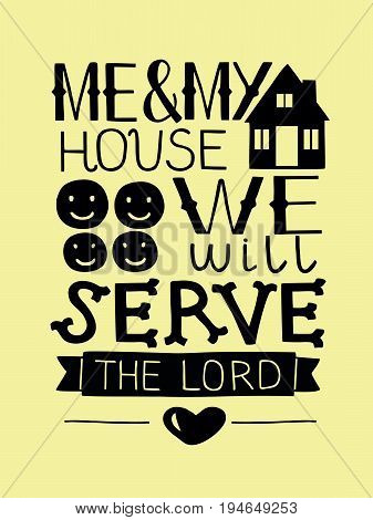 Hand lettering me and my house we will serve the Lord. Biblical background. Christian poster. Scripture. Modern calligraphy poster
