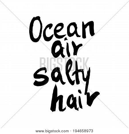 Ocean Air Salty Hair Ink Illustration. Modern Brush Calligraphy. Isolated On White Background.
