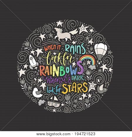 The hand drawn vector quote - When it rains look for rainbows, when it's dark look for stars.