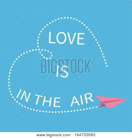 Love is in the air Lettering text. Flying origami paper plane. Dashed Heart line frame Happy Valentines day Greeting card Typographical blue sky background with quote Flat design Vector
