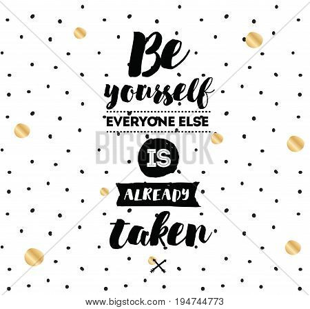 Be yourself, everyone else is already taken. Inspirational quote, motivation. Typography for poster, invitation, greeting card or t-shirt. Vector lettering, inscription design. Text background