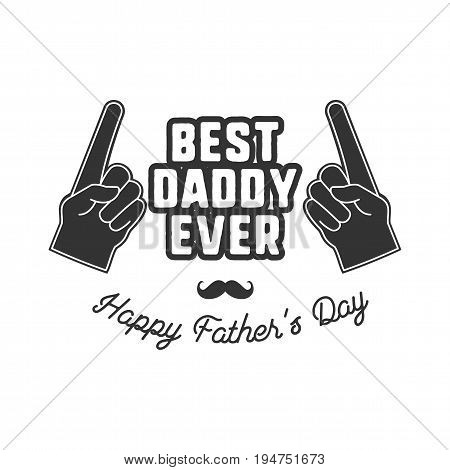 Fathers day badge. Typography sign - Best Daddy Ever. Father day label