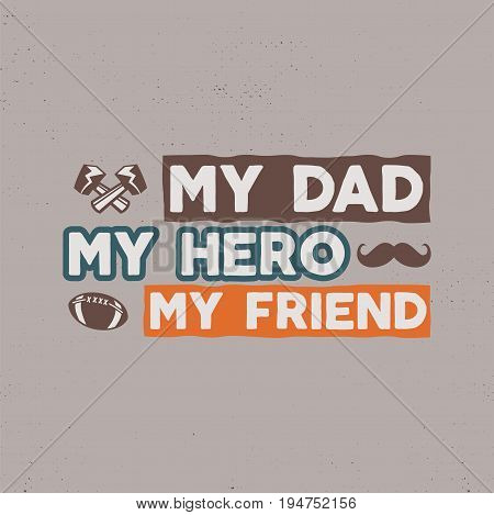 Fathers day badge. Typography sign - My Dad My Hero My Friend. Father day