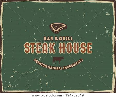 Steak house typography poster template in retro old style. Offset and letterpress design. Letter press label, emblem. Isolated on green scratched background. .