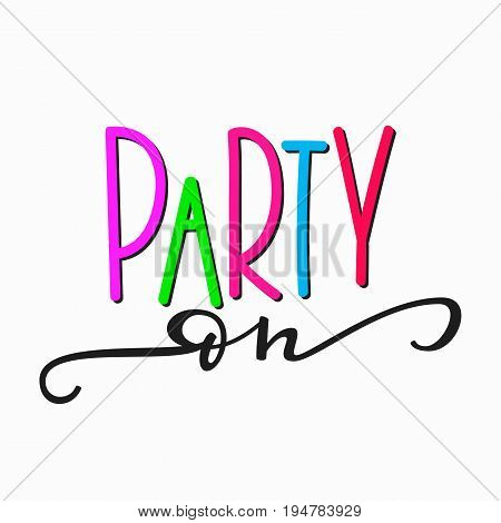Party on quote lettering. Studio calligraphy inspiration graphic design typography element. Hand written postcard. Cute simple vector lettering sign