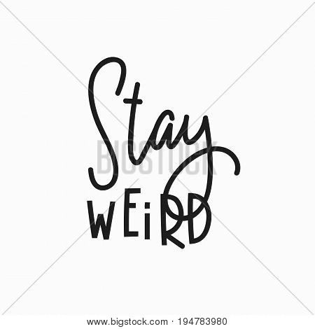 Stay weird girl t-shirt quote lettering. Calligraphy inspiration graphic design typography element. Hand written postcard. Cute simple vector sign.