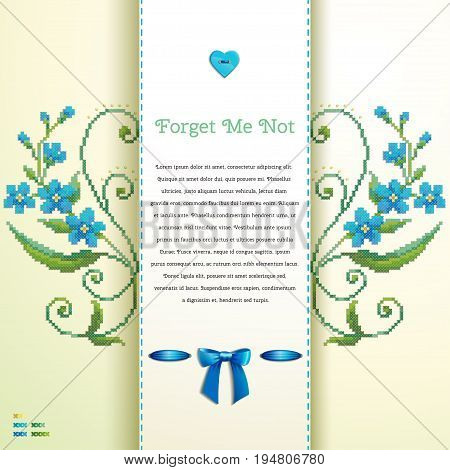 Beautiful floral vector card. Pattern imitates embroidery cross stitch and beads. Forget-me-not button heart ribbon bow. Place for your text. Perfect for greetings invitations or announcements