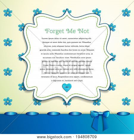 Beautiful floral vector card. Pattern imitates embroidery cross stitch. Forget-me-not button heart ribbon bow. Place for your text. Perfect for greetings invitations or announcements