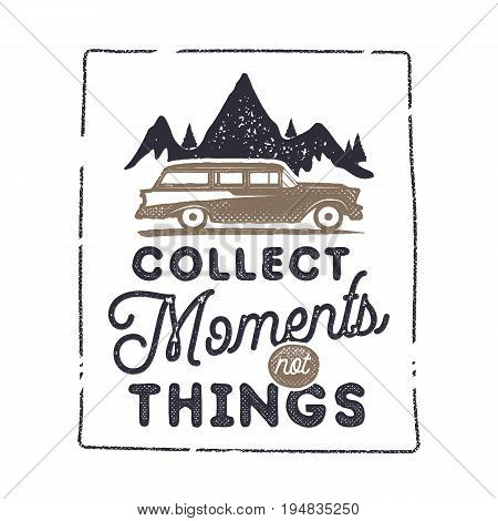 Summer inspirational badge design. Vintage hand drawn label. Collect moments not things sign. Included old surf car, mountains and typography elements. Retro tee graphics isolated. Stock vector