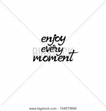 Enjoy every moment -phrase isolated. Hand drawn