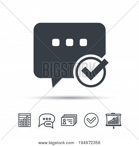 Chat with tick icon. Speech bubble symbol. Chat speech bubble, chart and presentation signs. Contacts and tick web icons. Vector
