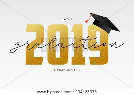 Graduating Card Template. Class Of 2019 - Banner With Gold Numbers And Mortarboard. Concept Of Congr