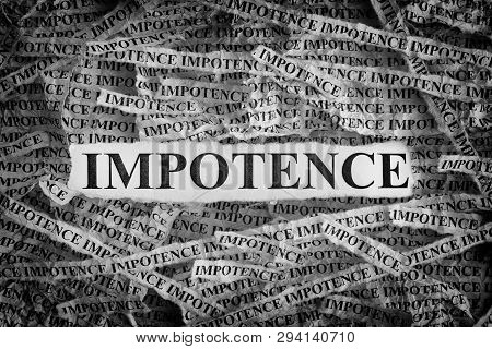 Impotence. Torn Pieces Of Paper With The Words Impotence. Concept Image. Black And White. Closeup.