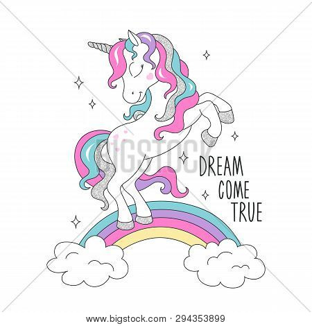 Glitter Unicorn On A Rainbow For T-shirts. Dream Come True Text. Design For Kids. Fashion Illustrati