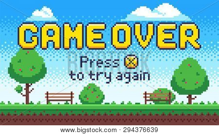 Game Over Screen. Retro 8 Bit Arcade Games, Old Pixel Video Game End And Pixels Press X To Try Again
