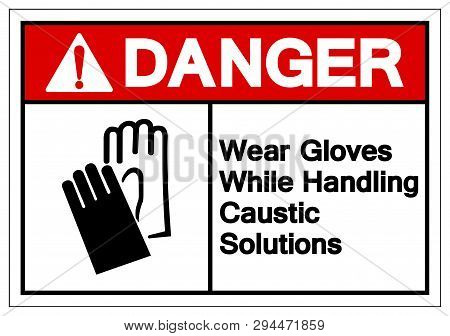 Danger Wear Gloves While Handling Caustic Solutions Symbol Sign, Vector Illustration, Isolate On Whi
