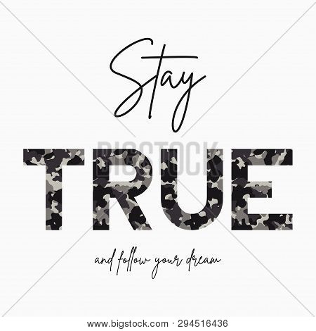 Stay True - Slogan For T-shirt With Camouflage Texture. Fashion Camo Print For Girls Tee Shirt In Mi
