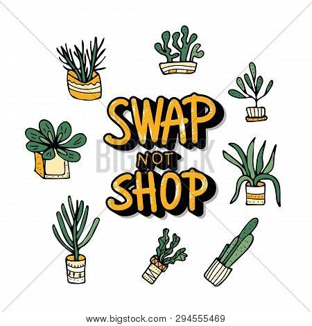 Swap Quote With Succulets In Doodle Style. Swap Meet. Plant Exchange. Reduce And Reuse Concept.  Vec