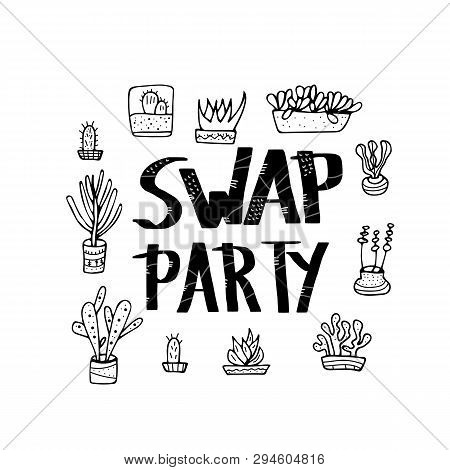 Swap Party Quote With Succulets In Doodle Style. Swap Meet. Plant Exchange. Reduce And Reuse Concept