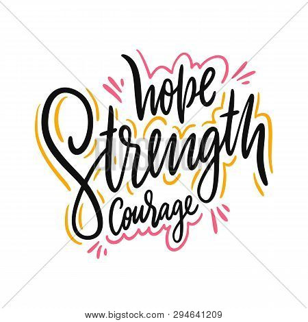 Hope Strength Courage. Hand Drawn Vector Lettering. Motivational Inspirational Quote.