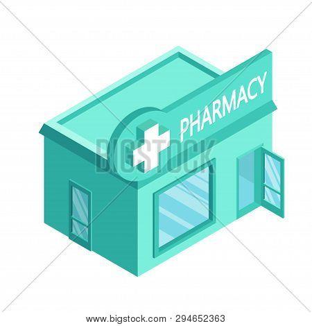 Vector Isometric Drugstore. Facade Of Pharmacy Store Isolated On White Background. Drugstore House.