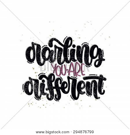 Vector hand drawn illustration. Lettering phrases Darling you are different. Idea for poster, postcard. poster
