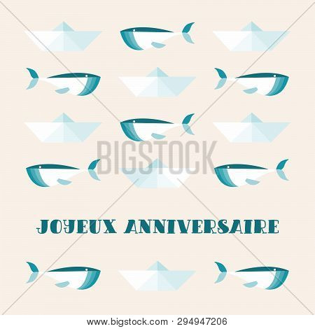 Greeting Card. Cute Whales And Paper Ships. Text In French Joyeux Anniversaire, In English Happy Bir