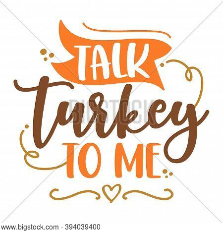 Talk Turkey To Me - Thanksgiving Day Calligraphic Poster. Autumn Color Poster. Good For Scrap Bookin