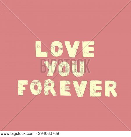 I Love You Forever. Inscription. Handwritten Inscription.valentines Day Greeting Card