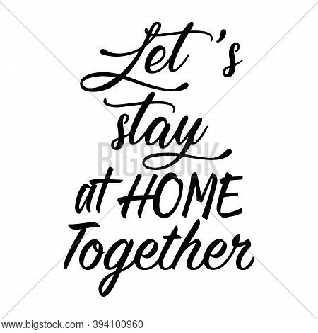 Lets Stay At Home Together. Phrases On White Background. Illustrations Concept Coronavirus Covid-19.