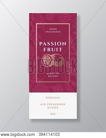 Passion Fruit Home Fragrance Abstract Vector Label Template. Hand Drawn Sketch Flowers, Leaves Backg