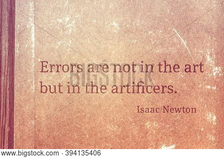 Errors Are Not In The Art But In The Artificers - Famous English Physicist And Mathematician Sir Isa