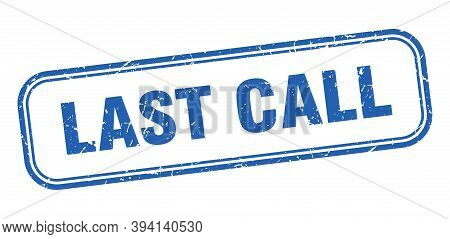 Last Call Stamp. Last Call Square Grunge Blue Sign
