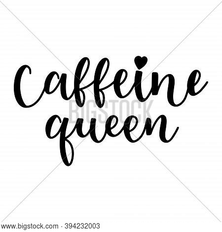 Caffeine Queen Phrase With Heart Shape Hand Drawn Lettering Vector Illustration Isolated On White Ba