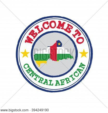 Vector Stamp Of Welcome To Central African With Map Outline Of The Nation In Center. Grunge Rubber T